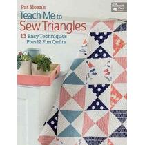 Pat Sloan De Enseñarme A Coser Triángulos: 13 Fácil Técnicas