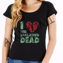 Camiseta I Love The Walking Dead Camisa Feminina