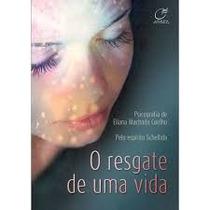 O Resgate De Uma Vida - Eliana Machado Coelho Espirito Schel