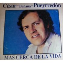 Cesar Banana Pueyrredon - Mas Cerca De La Vida