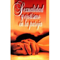 Libro: Sexualidad Y Erotismo En La Pareja - Bernardo S.- Pdf