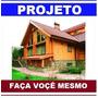 Projetos De Casas De Madeira - Plantas Baixa Faça Você Mesmo