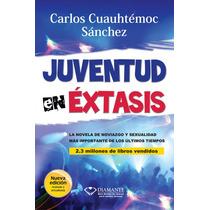 Juventud En Éxtasis - Carlos Cuauhtémoc Sánchez -