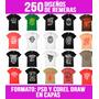 250 Diseños De Remeras Vectores Serigrafia Psd & Corel