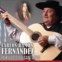 Carlos Ramón Fernández - Por Vos Sigo Cantando - Cd