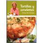 Libro Cocina - Tortillas Y Omelettes - Choly Berreteaga