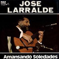 Jose Larralde - Amasando Soledades - Los Chiquibum