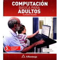 Computacion Basica Para Adultos - Veloso / Alfaomega