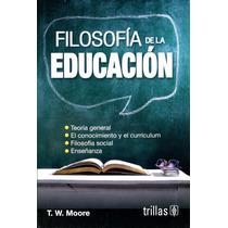 Filosofia De La Educacion - T. W. Moore / Trillas