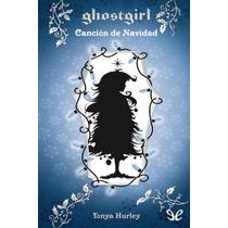 Hurley Tonya - Ghostgirl 04 - Cancion De Navidad - Libro