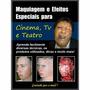 Maquiagem Para Cinema E Teatro E Efeitos Especiais 190 Pags.