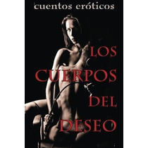 Libro Los Cuerpos Del Deseo: Cuentos Eroticos - Nuevo
