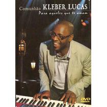 Dvd Kleber Lucas - Comunhão Para Aqueles Q Te Amam - Novo