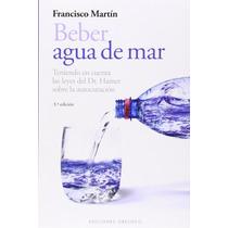 Libro Beber Agua De Mar - Francisco Martin Garcia + Regalo