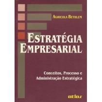 Livro: Estratégia Empresarial - Agricola Bethlen - Atlas