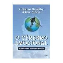 O Cerebro Emocional - Gilberto Ururahy Eric Albert