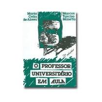 O Professor Universitario Em Aula - Maria Celia De Abreu