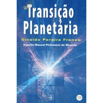 Transição Planetária - Divaldo Pereira Franco/pague C/cartão