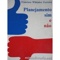 Livro Planejamneto Sim E Não Francisco Whitaker Ferreira