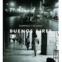 Buenos Aires - Horacio Coppola / Facundo De Zuviría (ec)