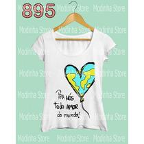 Pra Nós Todo Amor Do Mundo Camiseta Tshirt Blusa Feminina