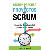Gestión Práctica De Proyectos Con Scrum: Desarrollo Lib. Dig