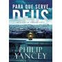 Para Que Serve Deus - Philip Yancey