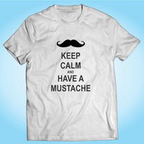 Camisa Keep Calm And Have A Mustache Bigode Barba Beard