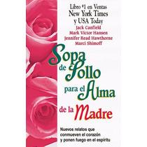 Libro: Sopa De Pollo Para El Alma De La Madre: ... - Pdf