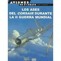 Los Ases Del Corsair Durante La Ii Guerra Mundial. Del Prado