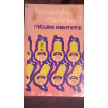 Libro Tecnología Mecanica 1 , Máquinas Herramientas
