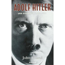 Adolf Hitler Una Biografia Narrativa De Toland John
