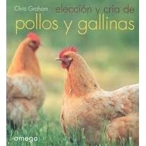 Elección Y Cría De Pollos Y Gallinas - Libro