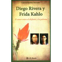 Diego Rivera Y Frida Kahlo - Gabriel Sanchez Sorondo / Ld Bo