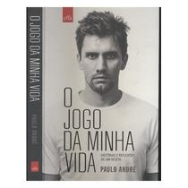 O Jogo Da Minha Vida - Histórias E Reflexões De Paulo André