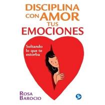 Disciplina Con Amor Tus Emociones - Rosa Barocio - Pax