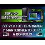 Servicio De Reparacion Y Mantenimiento De Pcs A Domicilio