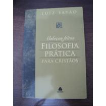 Livro Cabeças Abertas Filosofia Pratica Para Cristãos Sayao