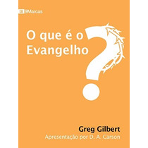 Livro O Que É O Evangelho? - Greg Gilbert - Editora Fiel