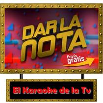 Dar La Nota Karaoke De La Tv 750 Canciones,bajalo A Tu Pc Ya