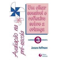 Livro Avaliação E Educação Infantil - 3 Jussara Hoffmann