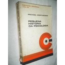 * Livro - Pequena História Da Psicologia Michael Wertheimer