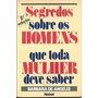 Livro: Segredos Sobre Os Homens Que Toda Mulher Deve Saber-