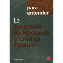 Para Entender La Secretaria De Hacienda - Pedro Aspe/ Nostra