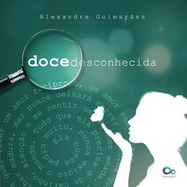 Doce Desconhecida Livro Alexandre Guimaraes Poesia Amor