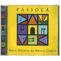 Cd Passoca - Breve Historia Da Musica Caipira -lacrado