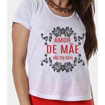 Camiseta Amor De Mãe Não Tem Igual