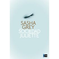 La Sociedad Juliette - Sasha Grey - Libro