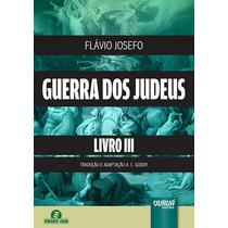 Guerra Dos Judeus Livro Iii - Flávio Josefo