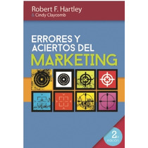 Errores Y Aciertos Del Marketing - Robert F. Hartley - Gpa/c